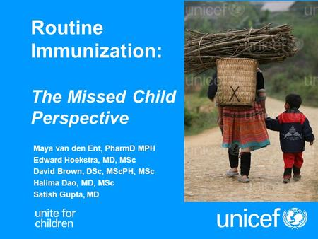 Routine Immunization: The Missed Child Perspective Maya van den Ent, PharmD MPH Edward Hoekstra, MD, MSc David Brown, DSc, MScPH, MSc Halima Dao, MD, MSc.