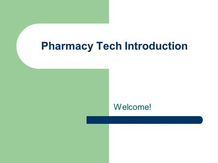 Pharmacy Tech Introduction Welcome!. Our Agenda… Syllabus – What you need to be successful in this course… Calendar Note cards Social Skittles Pretest.