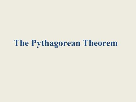 "The Pythagorean Theorem. 8/18/20152 The Pythagorean Theorem ""For any right triangle, the sum of the areas of the two small squares is equal to the area."