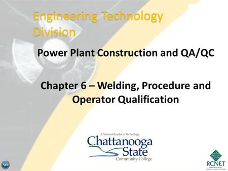 Power Plant Construction and QA/QC Chapter 6 – Welding, Procedure and Operator Qualification Engineering Technology Division.