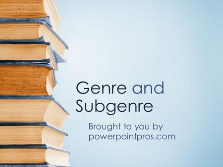 Genre and Subgenre Brought to you by powerpointpros.com.