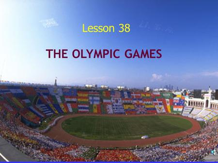 Lesson 38 THE OLYMPIC GAMES Revision Look at the pictures and tell what sports they are.