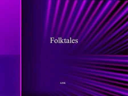 Folktales LINK. FOLKTALES Folktales are stories that were passed down from generation to generation. Folktales teach a lesson. They were told to other.