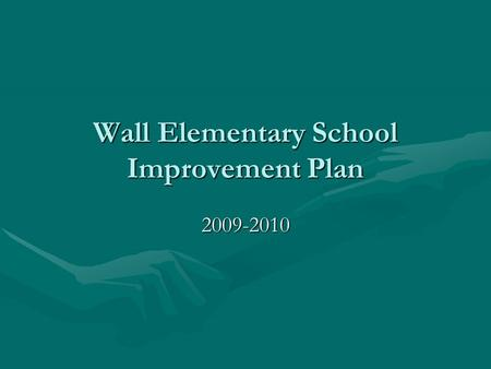 Wall Elementary School Improvement Plan 2009-2010.