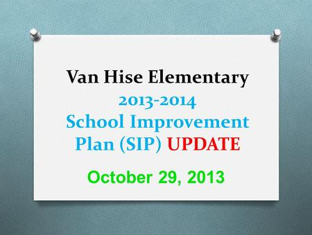 Van Hise Elementary 2013-2014 School Improvement Plan (SIP) UPDATE October 29, 2013.