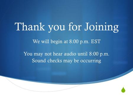  Thank you for Joining We will begin at 8:00 p.m. EST You may not hear audio until 8:00 p.m. Sound checks may be occurring.
