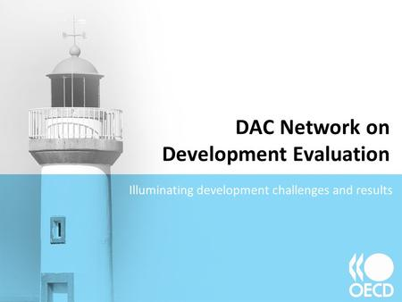 DAC Network on Development Evaluation Illuminating development challenges and results.