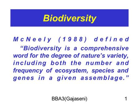 "BBA3(Gajaseni)1 Biodiversity McNeely (1988) defined ""Biodiversity is a comprehensive word for the degree of nature's variety, including both the number."