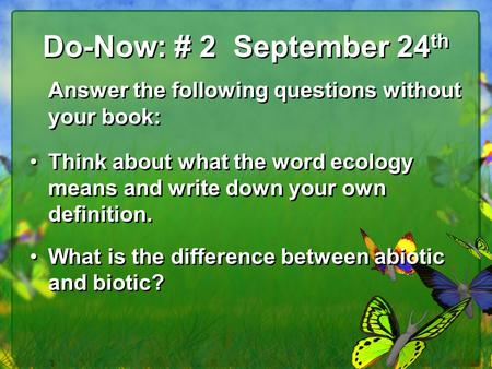 Do-Now: # 2 September 24 th Answer the following questions without your book: Think about what the word ecology means and write down your own definition.
