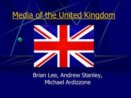 Media of the United Kingdom Brian Lee, Andrew Stanley, Michael Ardizzone.
