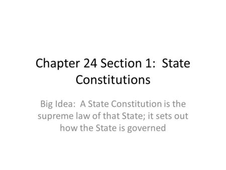 Chapter 24 Section 1: State Constitutions
