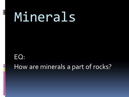Minerals EQ: How are minerals a part of rocks?. Of the almost 4000 known minerals, only about 30 are common. The most common are quartz, feldspar, mica,