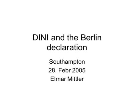 DINI and the Berlin declaration Southampton 28. Febr 2005 Elmar Mittler.