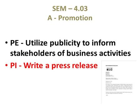 SEM – 4.03 A - Promotion PE - Utilize publicity to inform stakeholders of business activities PI - Write a press release.