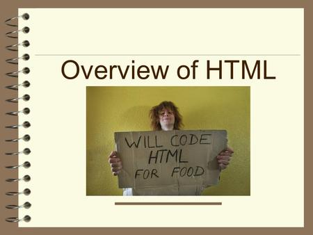 Overview of HTML. Three Different Approaches  Text editor like Notepad  HTML editor such as: –KompoZer –DreamWeaver –Microsoft Expression Web –iWeb.