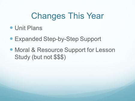 Changes This Year Unit Plans Expanded Step-by-Step Support Moral & Resource Support for Lesson Study (but not $$$)