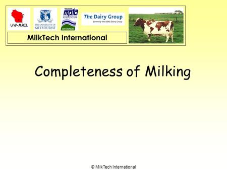 MilkTech International © MilkTech International Completeness of Milking.