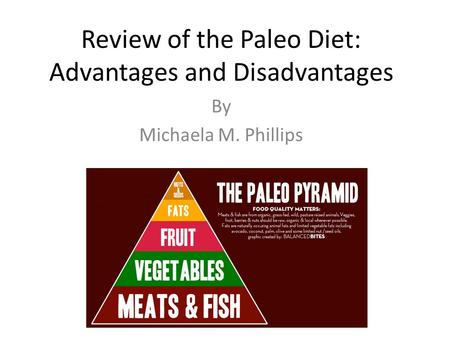 Review of the Paleo Diet: Advantages and Disadvantages By Michaela M. Phillips.