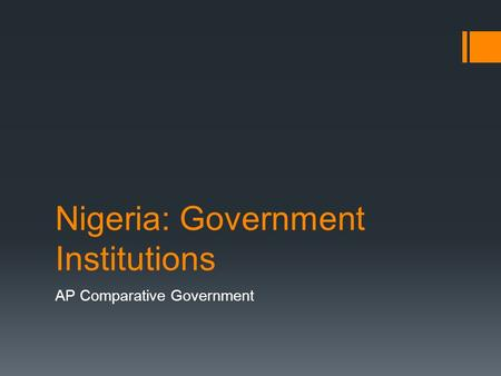 Nigeria: Government Institutions AP Comparative Government.
