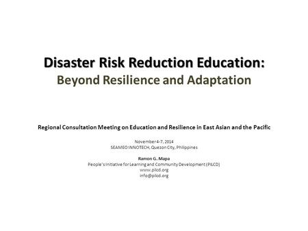 Disaster Risk Reduction Education: Disaster Risk Reduction Education: Beyond Resilience and Adaptation Regional Consultation Meeting on Education and Resilience.