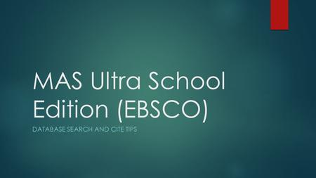 MAS Ultra School Edition (EBSCO) DATABASE SEARCH AND CITE TIPS.