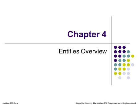 Chapter 4 Entities Overview Copyright © 2013 by The McGraw-Hill Companies, Inc. All rights reserved. McGraw-Hill/Irwin.