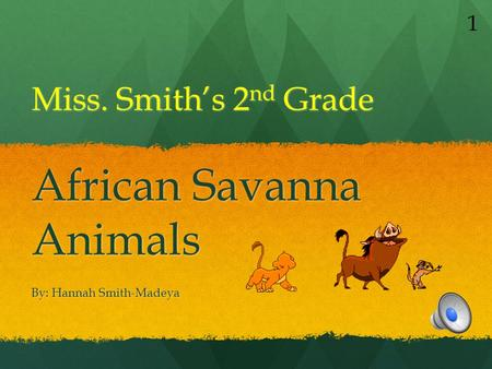 Miss. Smith's 2 nd Grade African Savanna Animals By: Hannah Smith-Madeya 1.