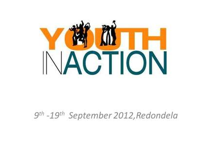 9 th -19 th September 2012,Redondela. Youth in Action in figures Duration: 2007-2013 Budget: 885 million euros for seven years Geographic reach: EU Member.