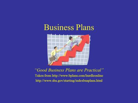 "Business Plans ""Good Business Plans are Practical"" Taken from"