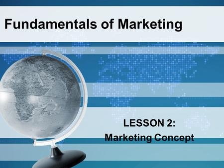 Fundamentals of Marketing LESSON 2: Marketing Concept.