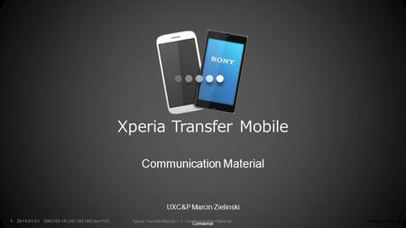 Confidential Company Internal396/155 18-LXE 108 186 Uen PA2Xperia Transfer Mobile 1.1 - Communication Material2014-01-311Company Internal396/155 18-LXE.
