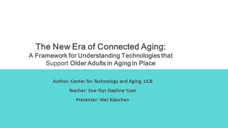 The New Era of Connected Aging: A Framework for Understanding Technologies that Support Older Adults in Aging in Place Author: Center for Technology and.