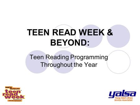 TEEN READ WEEK & BEYOND: Teen Reading Programming Throughout the Year.
