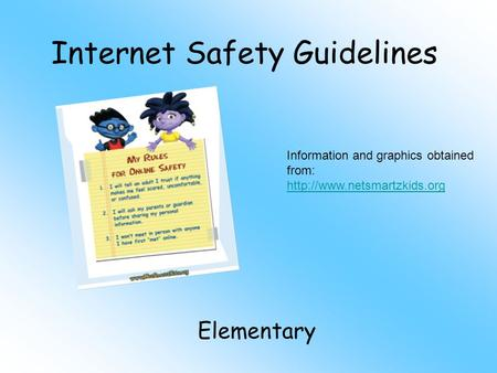 Internet Safety Guidelines Elementary Information and graphics obtained from: