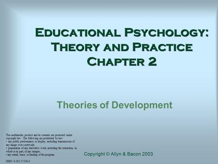 Educational Psychology: Theory and Practice Chapter 2 Theories of Development This multimedia product and its contents are protected under copyright law.