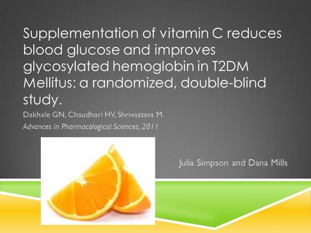Supplementation of vitamin C reduces blood glucose and improves glycosylated hemoglobin in T2DM Mellitus: a randomized, double-blind study. Dakhale GN,