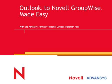 Outlook ® to Novell GroupWise ® Made Easy With the Advansys ® Formativ ™ Personal Outlook Migration Pack.