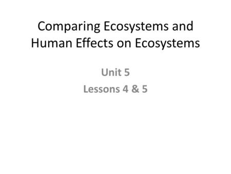 Comparing Ecosystems and Human Effects on Ecosystems