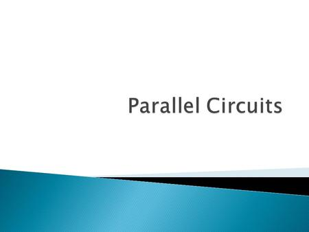  Parallel Circuit- circuit that has more than one path for the current to pass ◦ Has at least two branches ◦ Advantages ◦ if one part of the path is.