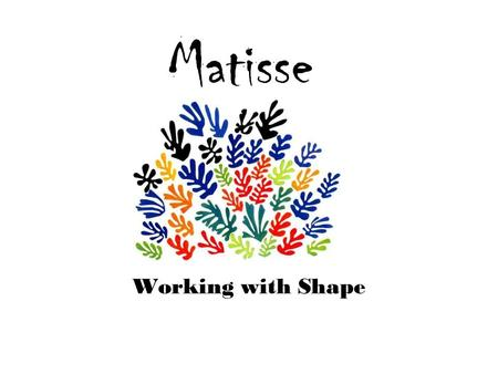 Matisse Working with Shape.