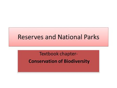 Reserves and National Parks Textbook chapter- Conservation of Biodiversity Textbook chapter- Conservation of Biodiversity.