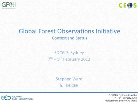 SDCG-3, Sydney, Australia 7 th – 9 th February 2013 Nielsen Park, Sydney, Australia Global Forest Observations Initiative Context and Status SDCG-3, Sydney.