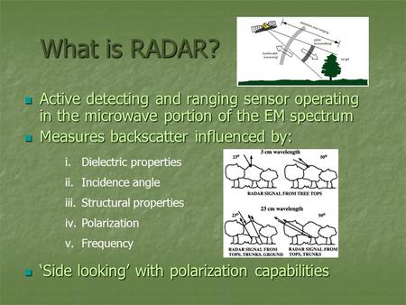 What is RADAR? What is RADAR? Active detecting and ranging sensor operating in the microwave portion of the EM spectrum Active detecting and ranging sensor.