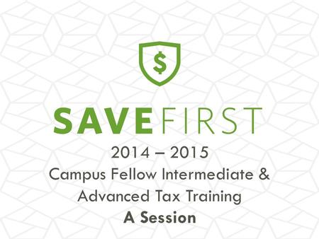 2014 – 2015 Campus Fellow Intermediate & Advanced Tax <strong>Training</strong> A Session.