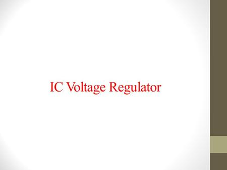 IC Voltage Regulator.