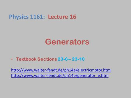 Generators Textbook Sections 23-6 – 23-10   Physics 1161: