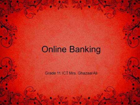 <strong>Online</strong> <strong>Banking</strong> Grade 11 ICT Mrs. Ghazaal Ali. HOMEWORK Master Define the following terms: Feature, Concern, Redundant, Intercept Answer the following.