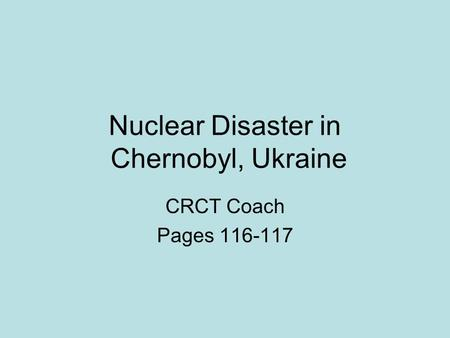 Nuclear Disaster in Chernobyl, Ukraine CRCT Coach Pages 116-117.
