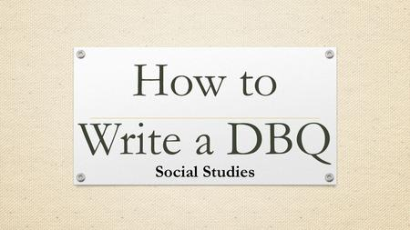 How to Write a DBQ Social Studies.