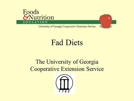 Fad Diets The University of Georgia Cooperative Extension Service.